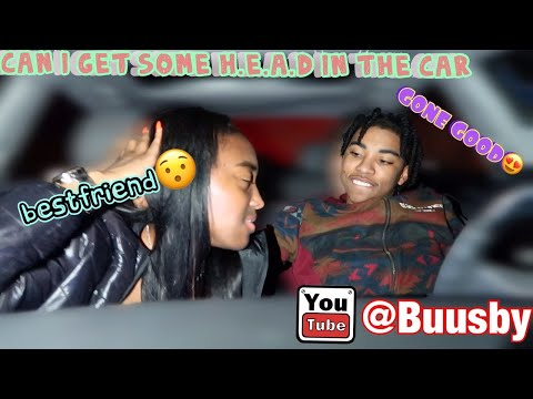 Can You Give Me H.E.@.D In The Car Prank ON BESTFRIEND ! (O.M.G)