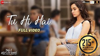 tu hi hai full video half girlfriend arjun kapoor shraddha kapoor rahul mishra