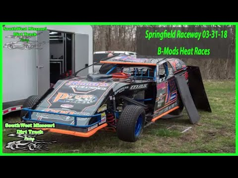 B-Mods Heat Races - Springfield Raceway 3-31-2018 Dirt Track Racing