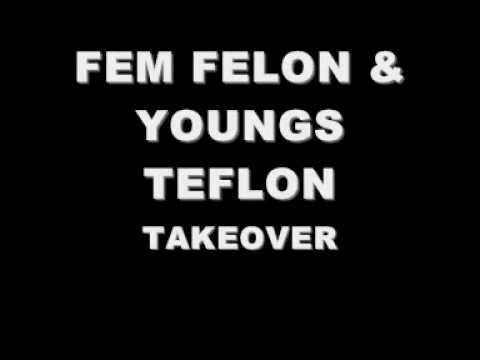 FEM FELON & YOUNGS TEFLON - TAKEOVER