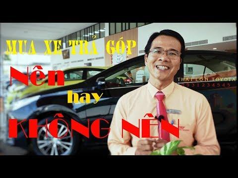 NÊN Hay KHÔNG Nên MUA XE TRẢ GÓP   Thái Lớn Toyota