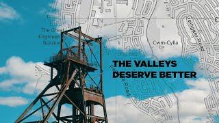 The Valleys Deserve Better
