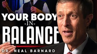 DR. NEAL BARNARD - YOUR BODY IN BALANCE: Will a Vegan Diet Improve Your Health? | London Real