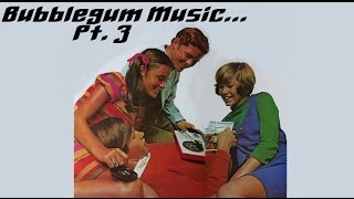 """Bubblegum Music Is The Naked Truth, Pt. 3"" BUBBLEGUM MUSIC MIX"