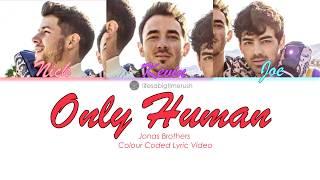 Only Human - Jonas Brothers (Colour Coded Lyrics)   lifesabigtimerush