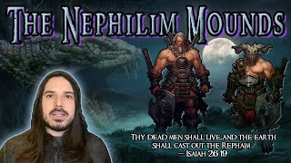 The Nephilim Mounds! (With Updated Conference Info!!)
