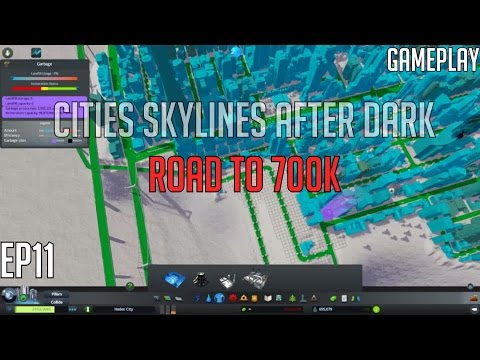 Cities Skylines After Dark Gameplay - Ep. 11 - Road to 700k Population