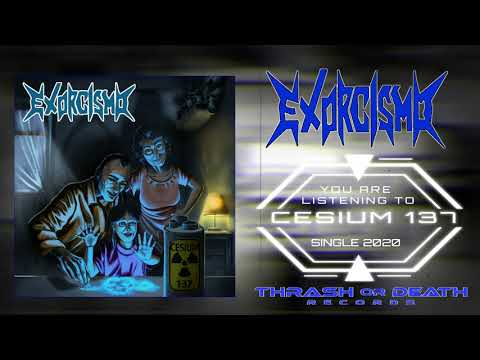 Thrash or Death Records... Exorcismo - Cesium 137 ( New Single 2020)