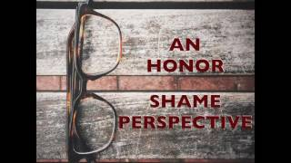 Understanding Honor and Shame (Intro Video)