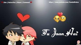 Tu Jaan hai ❤ | Whatsapp Status Video | 30 sec whatsapp status | love status