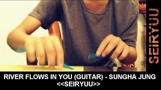 River Flows In You (Guitar) - Sungha Jung - Pen tapping cover by Seiryuu