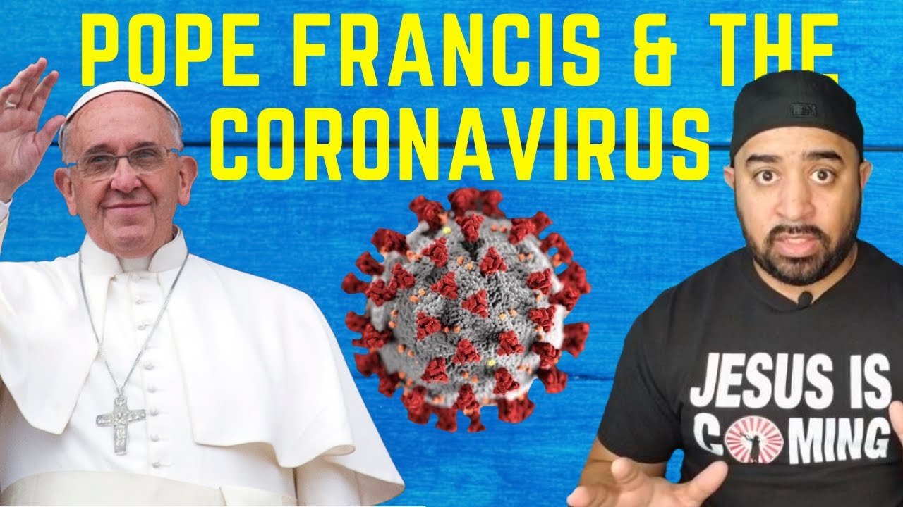 Is The Coronavirus A Sign Of The End Time - Watch Pope Francis