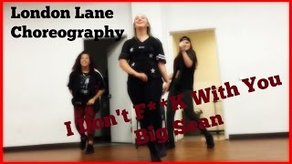 LONDON LANE CHOREOGRAPHY- I Dont F*** With You - Big Sean
