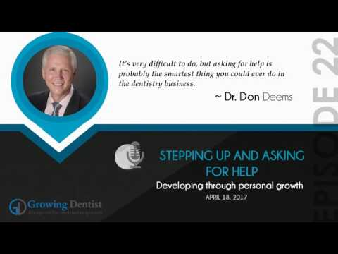 ASKING FOR HELP FOR YOUR DENTAL PRACTICE: Growing Dentist Podcast Show 22 : DR. DON DEEMS