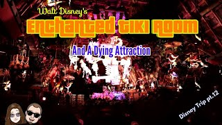 Walt Disney's Enchanted Tiki Room | And A Dying Attraction [Disney Trip pt.12]