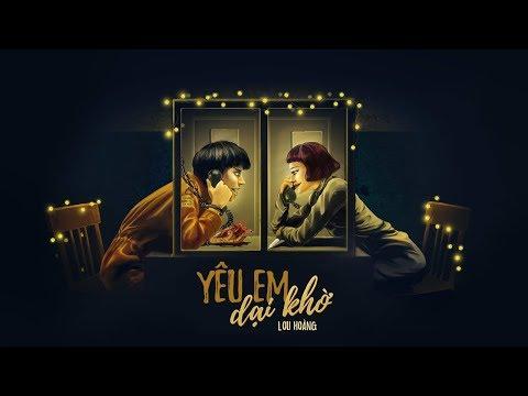 YÊU EM DẠI KHỜ | LOU HOÀNG | OFFICIAL MV
