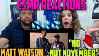 """""""NO NUT NOVEMBER"""" MATT WATSON - [ESMR REACTIONS]"""