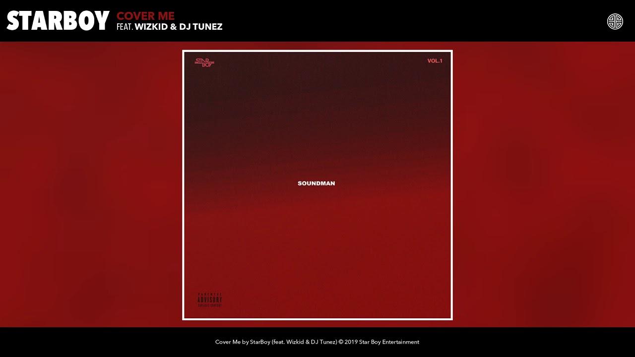 StarBoy feat. Wizkid & DJ Tunez - Cover Me (Audio)