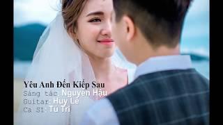 Yêu Anh Đến Kiếp Sau (Thiên Ca - Nguyễn Hậu) - Tú Tri