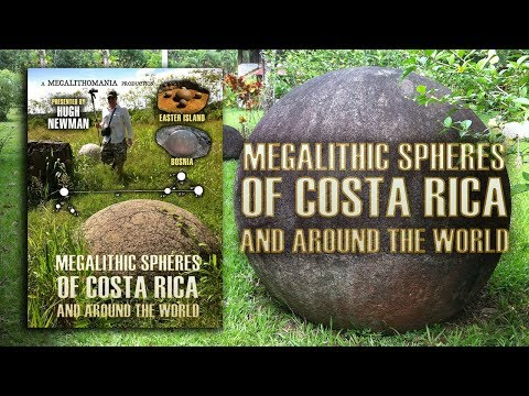 Hugh Newman: Megalithic Spheres of Costa Rica & Around the World FULL LECTURE