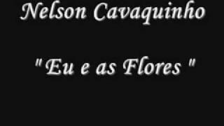 """Nelson Cavaquinho  """" Eu e as Flores """""""
