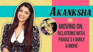 Akanksha On Moving On, Relations With Paras's Family & More | New Tattoo & More