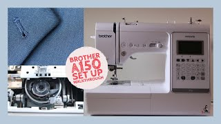 How To Set Up The Brother A150 Sewing Machine From Scratch