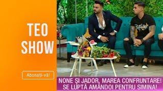 Teo Show (08.03.2019) - None si Jador, marea confruntare! Se lupta amandoi pentru Simina!