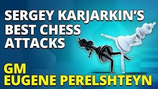 Sergey Karjarkin's Best Chess Attacks ⚔ GM Eugene Perelshteyn