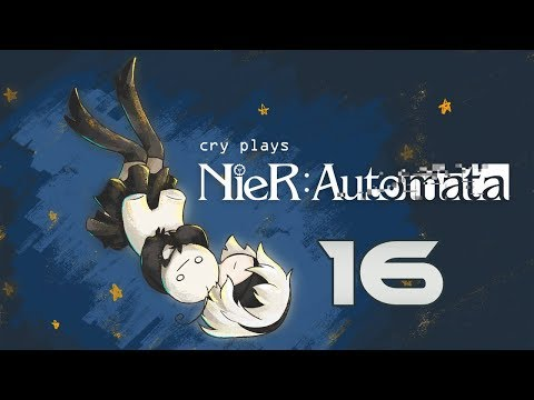 Cry Streams : NieR Automata [P16]