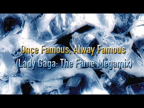 Once Famous, Alway Famous (Lady Gaga: The Fame Megamix Music Video)