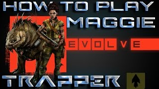 EVOLVE | Tutorial HOW TO PLAY MAGGIE The Trapper