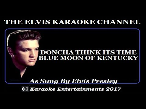 Elvis Karaoke Doncha Think It's Time Blue Moon Of Kentucky