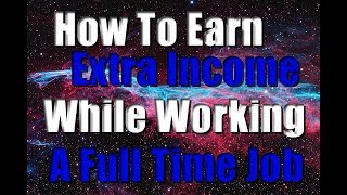 How to earn extra income while working a full time job (Without getting a second job)