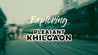 Exploring | Pleasant Khilgaon