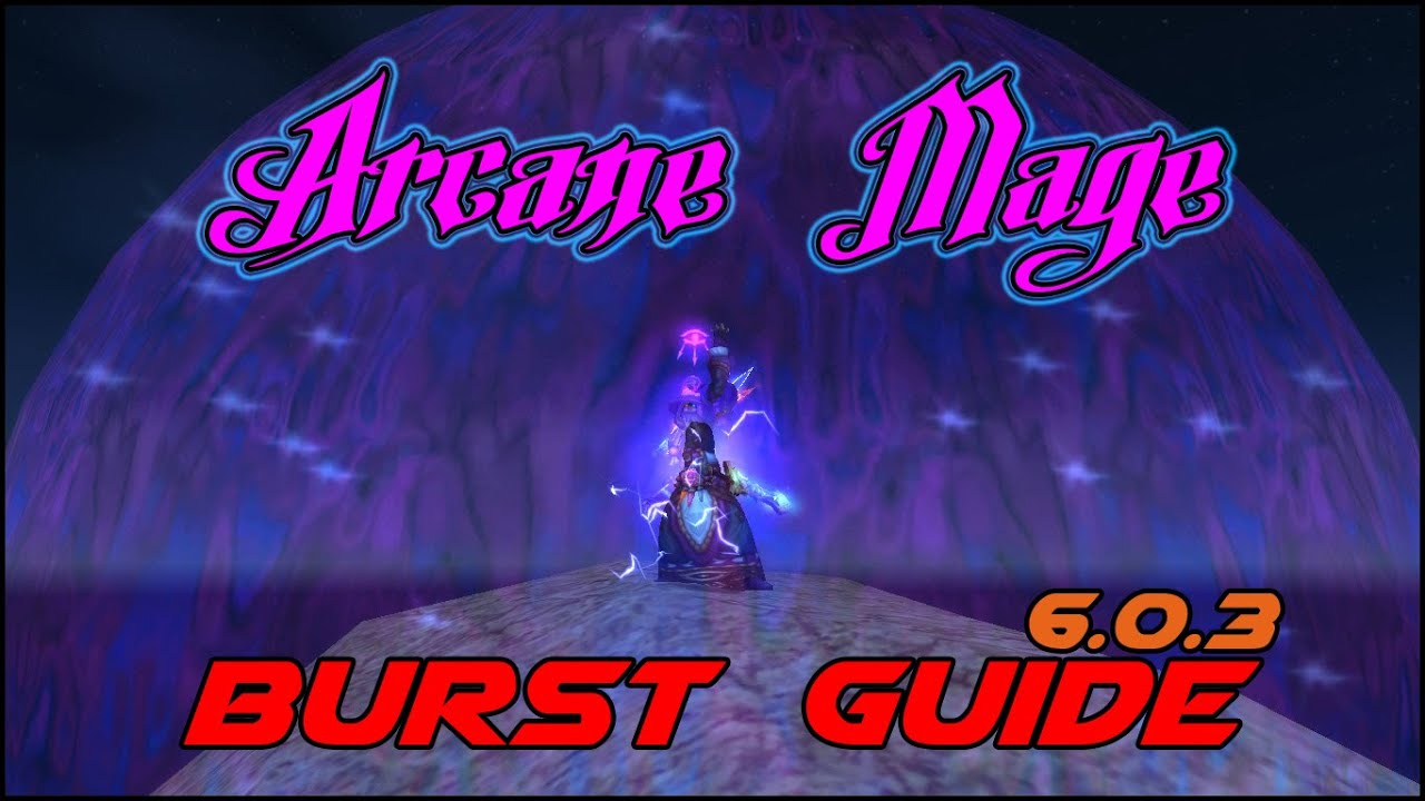 Arcane mage burst rotation pve guide 6 0 3 youtube