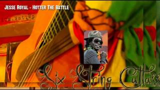 JESSE ROYAL - HOTTER THE BATTLE - SIX STRING CUTLASS RIDDIM - XTM NATION PROD - JUNE 2012