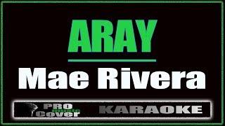 Aray - Mae Rivera (KARAOKE)