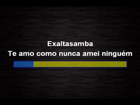 Exaltasamba - Te amo como nunca amei ninguém (Karaokê)