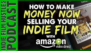 Amazon Video Direct: How to Make Money TODAY Selling Your Indie Film - IFH 074