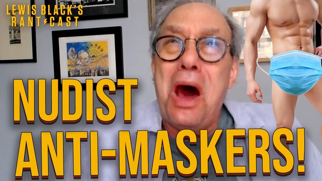 Lewis Black's Rantcast - Nudist Anti-Maskers