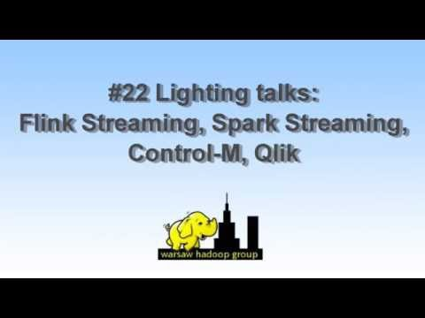 WHUG 22. Lighting Talks: Flink Streaming, Spark Streaming,Control-M, Qlik