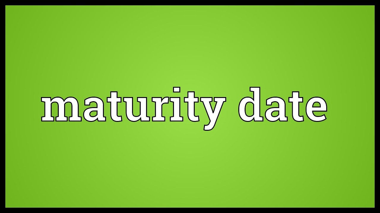 What Is The Maturity Date