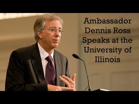 Ambassador Dennis Ross at the University of Illinois: The Middle East, Israel & Peace