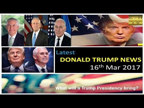 Latest Donald Trump News 16th March 2017