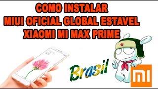 Como instalar a MIUI Global Oficial  xiaomi mi max prime