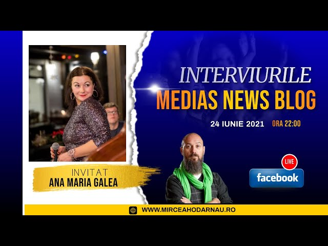 Ana Maria Galea la Interviurile Medias News Blog
