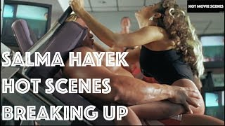 All Salma Hayek Hot Scenes From Breaking up
