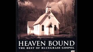 Heaven Bound The Best Of Bluegrass Gospel 2 (Disc 2) [2003] - Various Artists