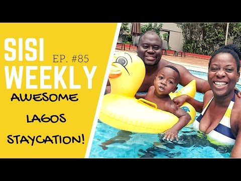 "LIFE IN LAGOS : SISIWEEKLY EP #85 ""OUR FUN STAYCATION IN LAGOS"""